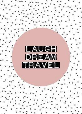 Laugh, dream, travel